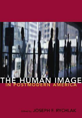 The Human Image in Postmodern America (Hardback)