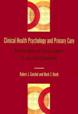 Clinical Health Psychology and Primary Care: Practical Advice and Clinical Guidance for Successful Collaboration (Hardback)