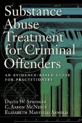 Substance Abuse Treatment for Criminal Offenders: An Evidence-based Guide for Practitioners - Forensic Practice Guidebooks (Hardback)