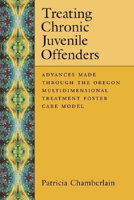 Treating Chronic Juvenile Offenders: Advances Made Through the Oregon Multidimensional Treatment Foster Care Model (Hardback)