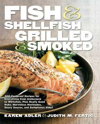 Fish & Shellfish, Grilled & Smoked: 300 Foolproof Recipes for Everything from Amberjack to Whitefish, Plus Really Good Rubs, Marvelous Marinades, Sassy Sauces, and Sumptuous Sides (Paperback)