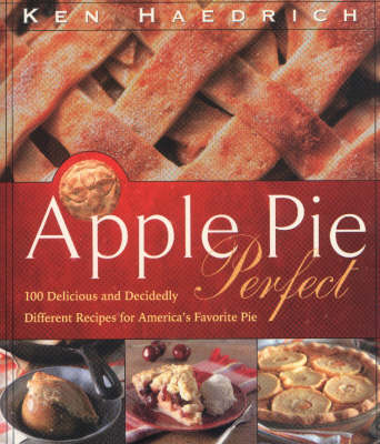 Apple Pie Perfect: 100 Delicious and Decidedly Different Recipes for America's Favorite Pie (Paperback)