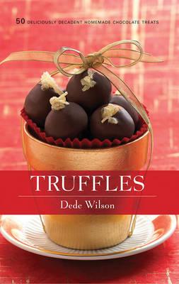 Truffles: 50 Deliciously Decadent Homemade Chocolate Treats (Hardback)