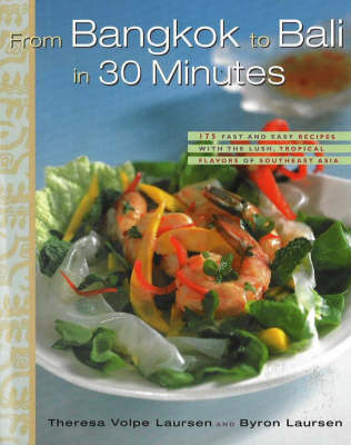 From Bangkok to Bali in 30 Minutes: 165 Fast and Easy Recipes with the Lush, Tropical Flavors of Southeast Asia and the South Sea Islands (Hardback)