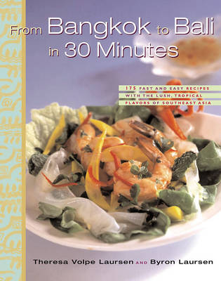 From Bangkok to Bali in 30 Minutes: 165 Fast and Easy Recipes with the Lush, Tropical Flavors of Southeast Asia and the South Sea Islands (Paperback)