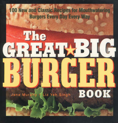 The Great Big Burger Book: 100 New and Classic Recipes for Mouth-watering Burgers Every Day Every Way (Hardback)