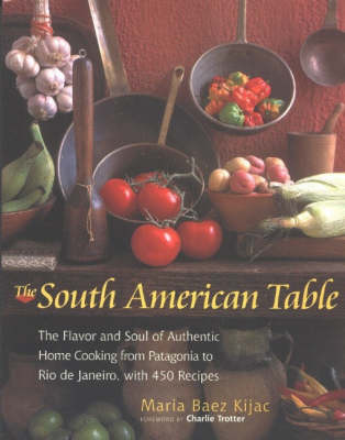 South American Table: The Flavor and Soul of Authentic Home Cooking from Patagonia to Rio de Janeiro, with 450 Recipes (Paperback)