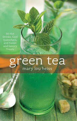 Green Tea: 50 Hot Drinks, Cool Quenchers, And Sweet And Savory Treats (Hardback)