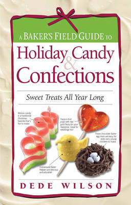 A Baker's Field Guide to Holiday Candy & Confections: Sweet Treats All Year Long (Hardback)