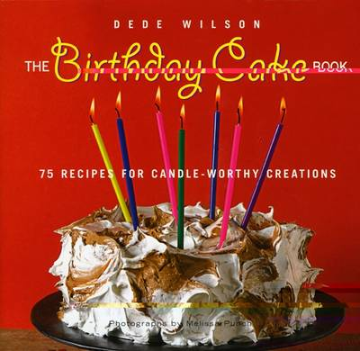 The Birthday Cake Book: 75 Recipes for Candle-Worthy Creations (Hardback)