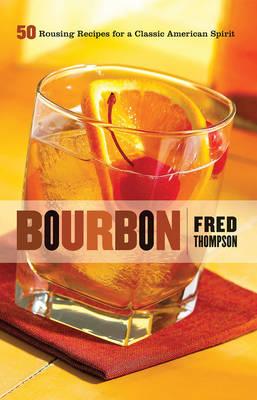 Bourbon: 50 Rousing Recipes for a Classic American Spirit (Hardback)