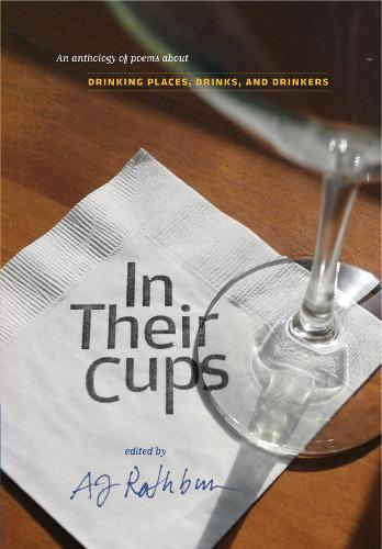 In Their Cups: An Anthology of Poems About Drinking Places, Drinks, and Drinkers (Paperback)