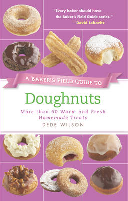 A Baker's Field Guide to Doughnuts: More Than 60 Warm and Fresh Homemade Treats (Paperback)