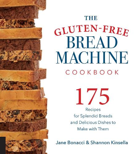The Gluten-Free Bread Machine Cookbook: 175 Recipes for Splendid Breads and Delicious Dishes to Make with Them (Paperback)