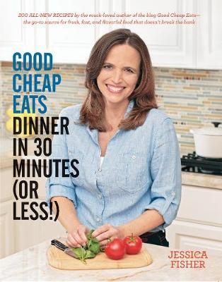 Good Cheap Eats Dinner in 30 Minutes or Less: Fresh, Fast, and Flavorful Home-Cooked Meals, with More Than 200 Recipes (Paperback)