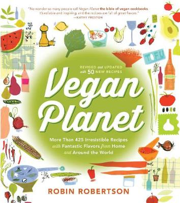 The Vegan Planet, Revised Edition: 425 Irresistible Recipes With Fantastic Flavors from Home and Around the World (Paperback)
