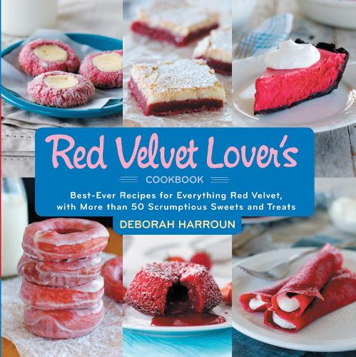 The Red Velvet Lover's Cookbook: Best-Ever Versions for Everything Red Velvet, with More than 50 Scrumptious Sweets and Treats (Hardback)