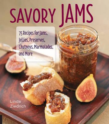 Savory Jams: 75 Recipes for Jams, Jellies, Preserves, Chutneys, Marmalades, and More (Hardback)