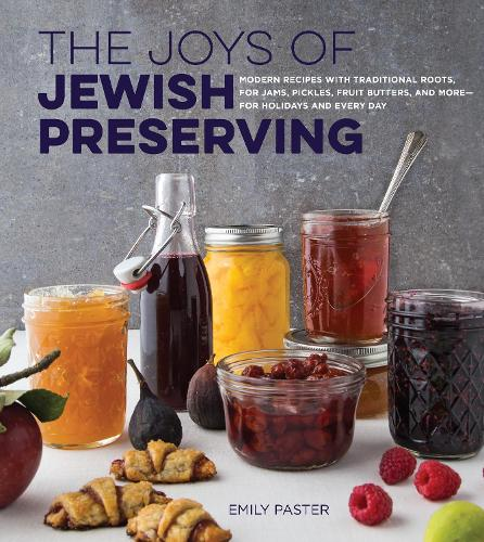The Joys of Jewish Preserving: Modern Recipes with Traditional Roots, for Jams, Pickles, Fruit Butters, and More--for Holidays and Every Day (Hardback)