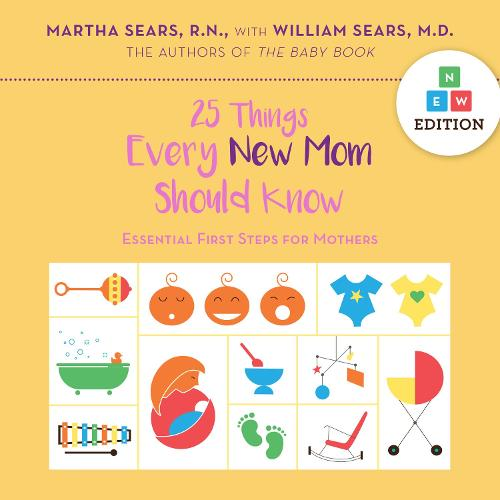 25 Things Every New Mom Should Know: Essential First Steps for Mothers (Hardback)