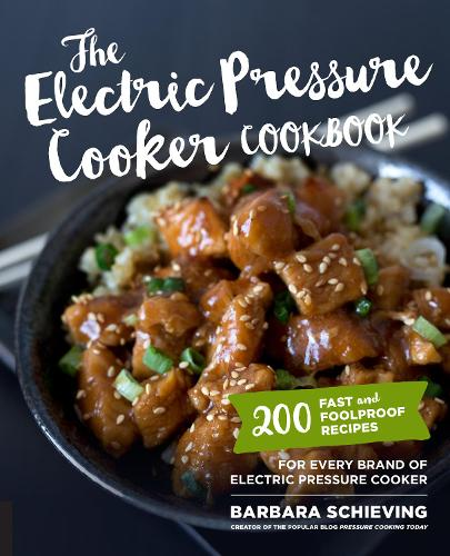 The Electric Pressure Cooker Cookbook: 200 Fast and Foolproof Recipes for Every Brand of Electric Pressure Cooker (Paperback)