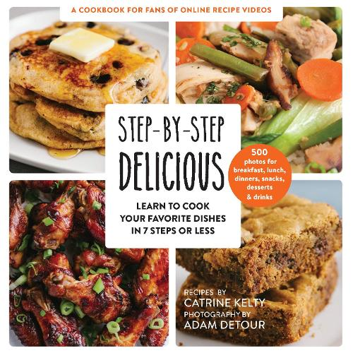 Step-by-Step Delicious: Learn to Cook Your Favorite Dishes in 7 Steps or Less (Paperback)