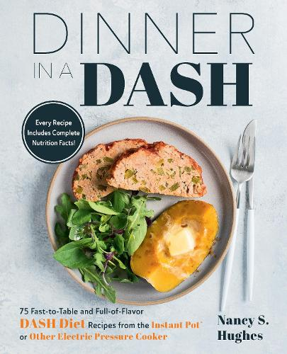 Dinner in a DASH: 75 Fast-to-Table and Full-of-Flavor DASH Diet Recipes from the Instant Pot or Other Electric Pressure Cooker (Paperback)