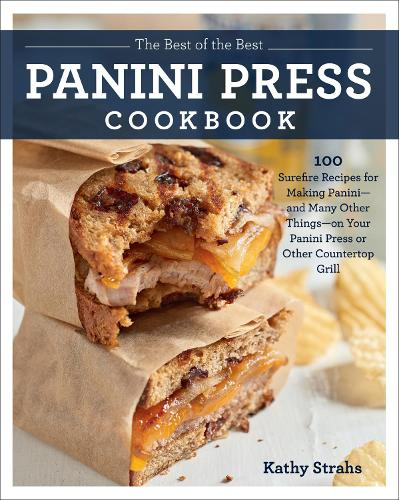 The Best of the Best Panini Press Cookbook: 100 Surefire Recipes for Making Panini--and Many Other Things--on Your Panini Press or Other Countertop Grill (Paperback)
