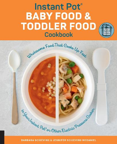 Instant Pot Baby Food and Toddler Food Cookbook: Wholesome Food That Cooks Up Fast in Your Instant Pot or Other Electric Pressure Cooker (Paperback)