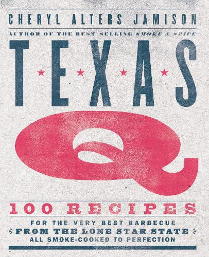 Texas Q: 100 Recipes for the Very Best Barbecue from the Lone Star State, All Smoke-Cooked to Perfection [A Cookbook] (Paperback)