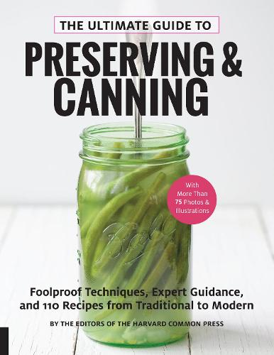 The Ultimate Guide to Preserving and Canning: Foolproof Techniques, Expert Guidance, and 125 Recipes from Traditional to Modern (Paperback)
