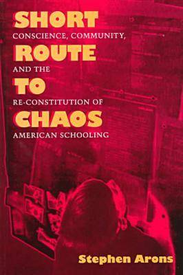 Short Route to Chaos: Conscience, Community and the Re-constitution of American Schooling (Paperback)
