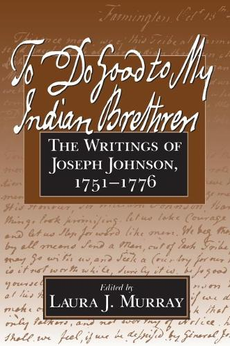 To Do Good to My Indian Brethren: The Writings of Joseph Johnson, 1751-76 - Native Americans of the Northeast: Culture, History & the Contemporary (Paperback)