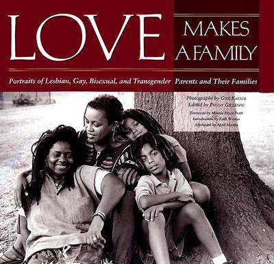 Love Makes a Family: Portraits of Lesbian, Gay, Bisexual and Transgendered Parents and Their Families (Hardback)