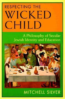 Respecting the Wicked Child: Philosophy of Secular Jewish Identity and Education (Paperback)