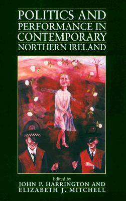 Politics and Performance in Contemporary Northern Ireland (Paperback)