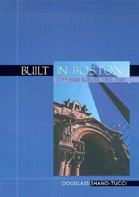 Built in Boston: City and Suburb, 1800-2000 (Paperback)