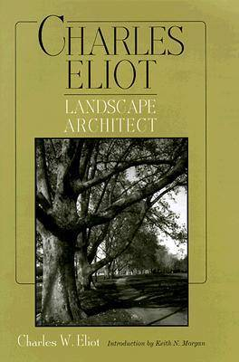 Charles Eliot, Landscape Architect - American Society of Landscape Architects Centennial Reprint S. (Hardback)
