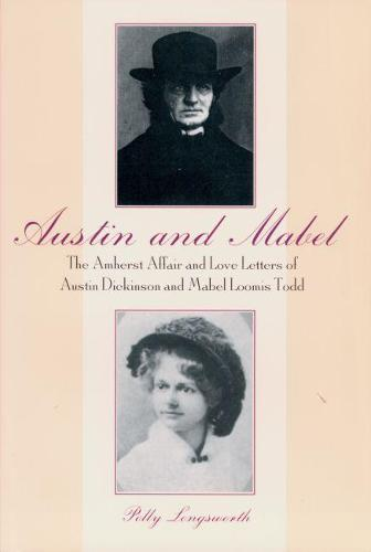 Austin and Mabel: the Amherst Affair and Love Letters of Austin Dickinson and Mabel Loomis Todd (Paperback)