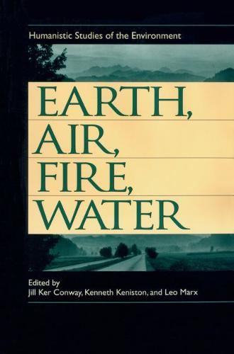 Earth, Air, Fire and Water: Humanistic Studies of the Environment (Paperback)