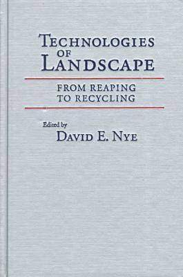 Technologies of Landscape: From Reaping to Recycling (Hardback)