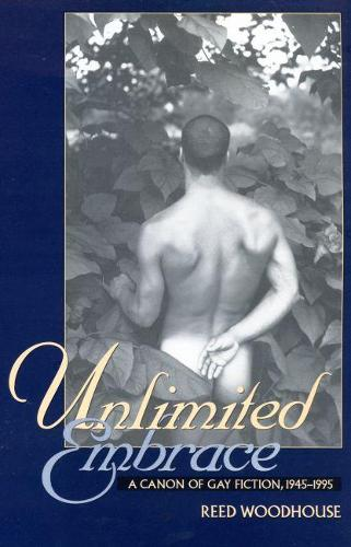 Unlimited Embrace: Canon of Gay Fiction, 1945-95 (Paperback)