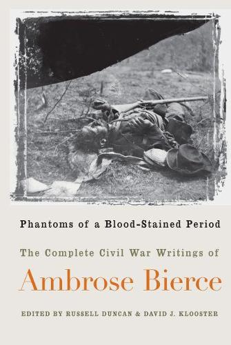 Phantoms of a Blood-stained Period: The Complete Civil War Writings of Ambrose Bierce (Paperback)