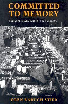 Committed to Memory: Cultural Mediations of the Holocaust (Hardback)