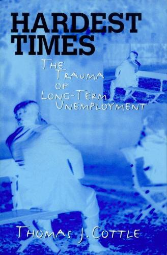 Hardest Times: The Trauma of Long Term Unemployment (Paperback)