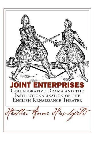 Joint Enterprises: Collaborative Drama and the Institutionalization of the English Renaissance Theater - Massachusetts Studies in Early Modern Culture (Hardback)