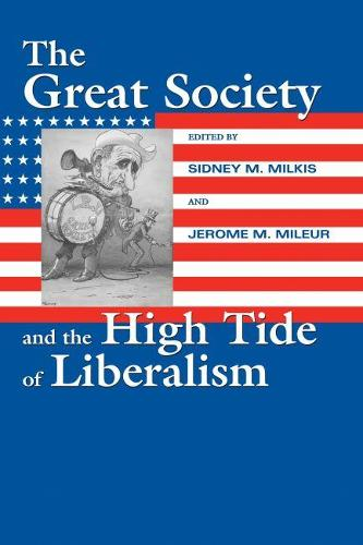 The Great Society and the High Tide of Liberalism - Political Development of the American Nation: Studies in Politics and History (Paperback)