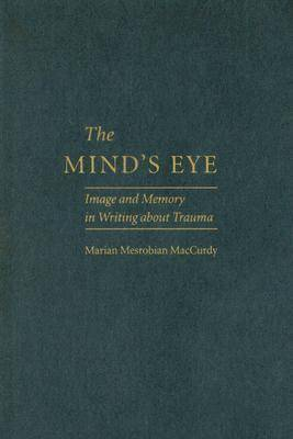 The Mind's Eye: Image and Memory in Writing About Trauma (Hardback)