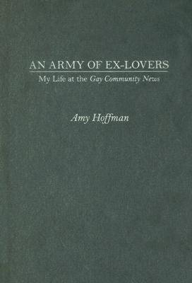 "An Army of Ex-lovers: My Life at the ""Gay Community News"" (Hardback)"
