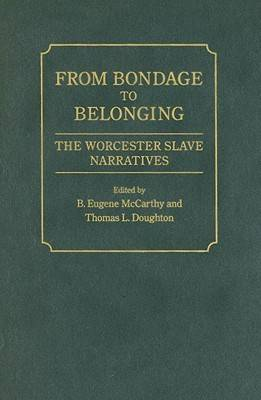 From Bondage to Belonging: The Worcester Slave Narratives (Hardback)